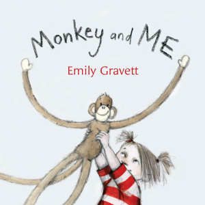 Monkey and Me Emily Gravett .Simon and Schuster